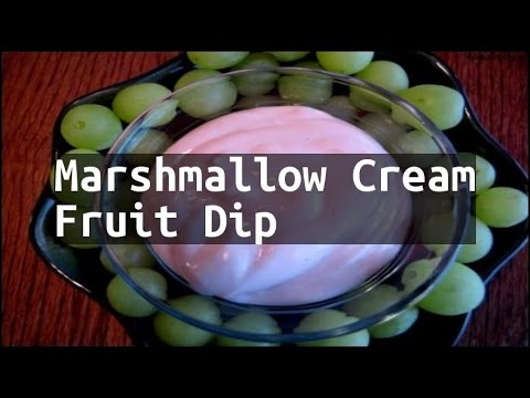 Recipe Marshmallow Cream Fruit Dip