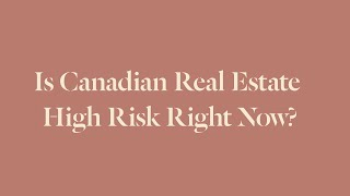 S Canadian Real Estate High Risk Right Now