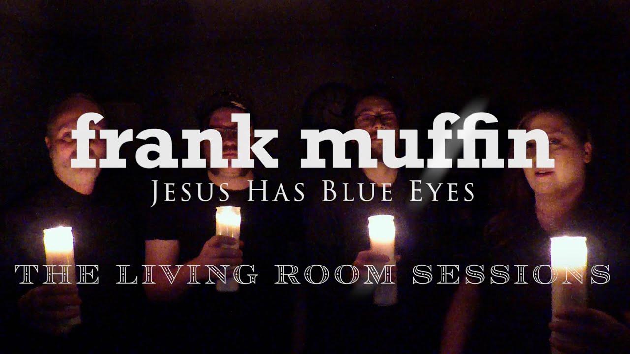 Jesus Has Blue Eyes (original) - The Living Room Sessions