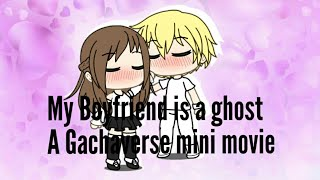 My Boyfriend is a ghost (Gachaverse Mini Movie)