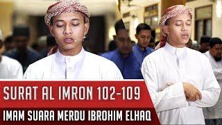 Imam Sholat Merdu Surat Ali Imron Ayat 102 109 Ibrohim Elhaq