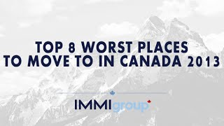 Top 8 Worst Places To Move In Canada  2013
