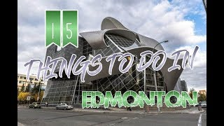Top 15 Things To Do In Edmonton, Canada