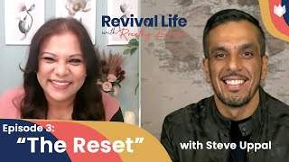 Episode 3: The Reset with Steve Uppal | Revival Life Show