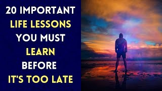 20 Important Life Lessons You Must Learn Before It's Too Late