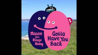 Mason feat. Rouge Mary - Gotta Have You Back (Original)