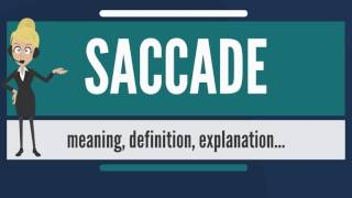 What is SACCADE? What does SACCADE mean? SACCADE meaning, definition & explanation