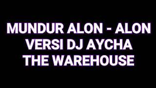 Download MUNDUR ALON ALON - DJ AYCHA THE WAREHOUSE
