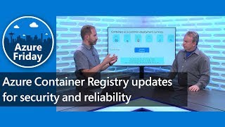 Azure Container Registry updates for security and reliability | Azure Friday