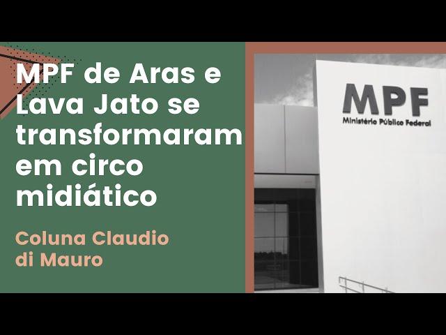 MPF de Aras e Lava Jato se transformaram em circo midiático