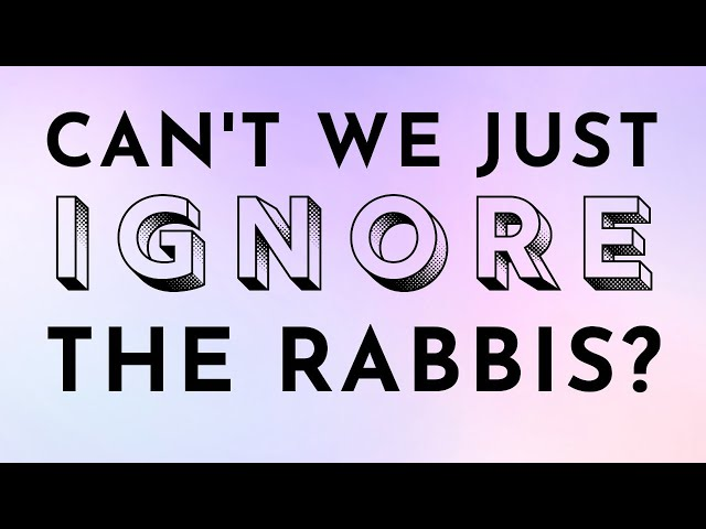Can't We Just IGNORE The Rabbis?