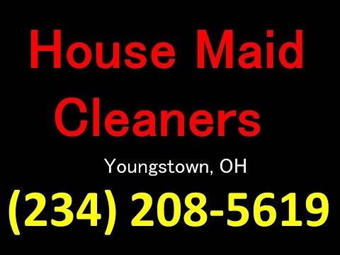 House Cleaning Services Youngstown, OH | (234) 208-5619 | House Maid Cleaners