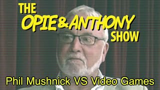 Opie & Anthony: Phil Mushnick Vs Video Games (08/01/05)