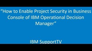 How to enable project security in Business Console of IBM ODM