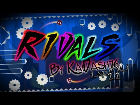 My Madness For The 2.2!  Rivals By KaiDash76 (layout XL) - Geometry Dash Subzero/2.2 Beta