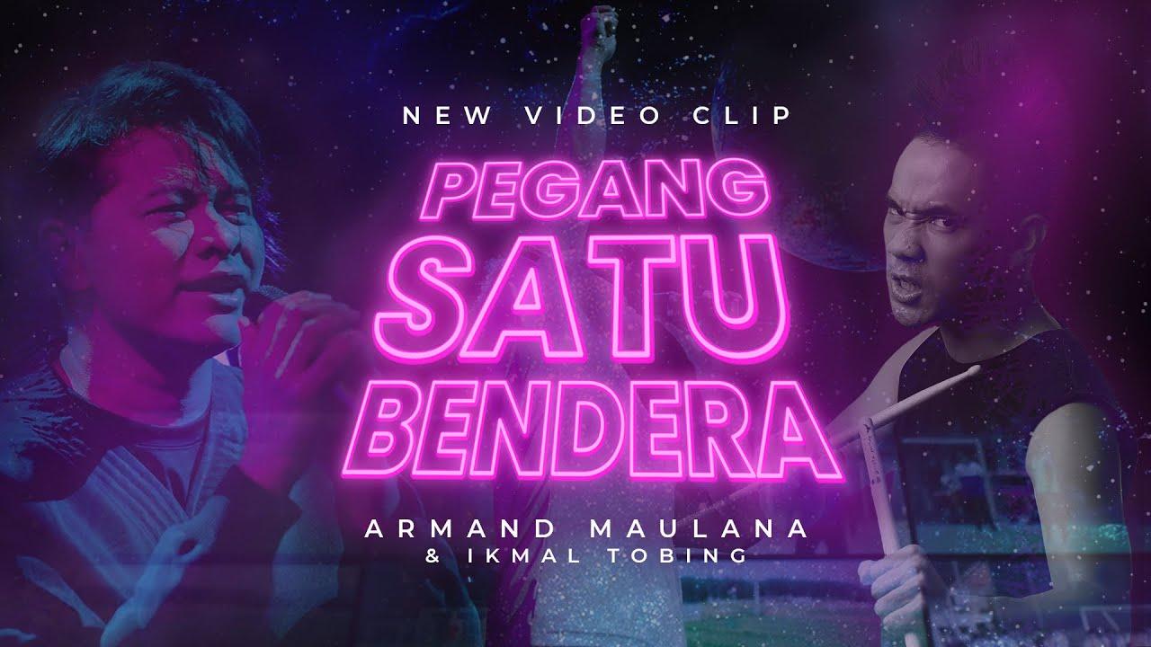ARMAND MAULANA feat. IKMAL TOBING - PEGANG SATU BENDERA ( official music video )