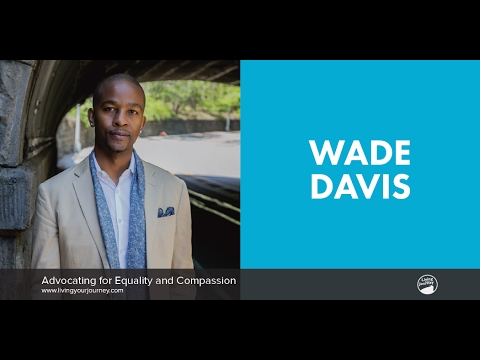 Interview with Wade Davis — Advocating for Equality and Compassion