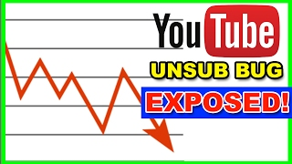 YouTube is LYING to You! Unsub Bug 2017 Exposed