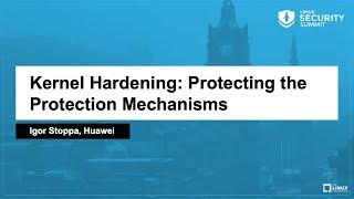 Kernel Hardening: Protecting the Protection Mechanisms - Igor Stoppa, Huawei