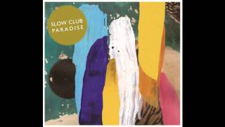 Slow Club -  Never Look Back