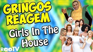 GRINGOS REAGEM - GIRLS IN THE HOUSE - RAO TV