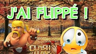 CLASH OF CLANS - J'AI FLIPPÉ [ GAMEPLAY FR ]
