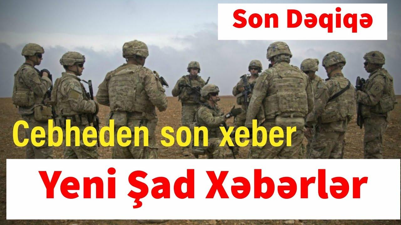 Cebheden son xeber Yeni Şad Xəbərlər Son Dəqiqə