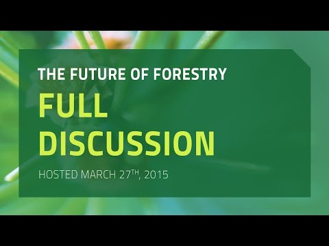 The Future of Forestry: Full Discussion, Hosted March 27th, 2015