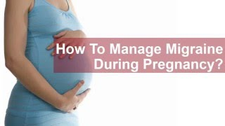 How Manage Migraine During Pregnancy