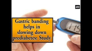 Gastric banding helps in slowing down prediabetes: Study - #Health News