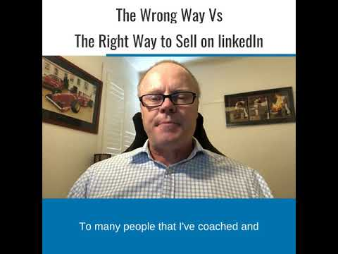 The Wrong Way Vs the Right Way to Sell on LinkedIn.