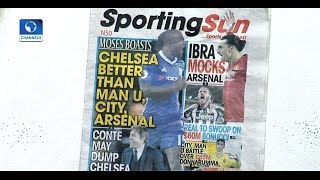 Sports This Morning: Sports Papers Review  As Victor Moses Boasts Of Chelsea FC