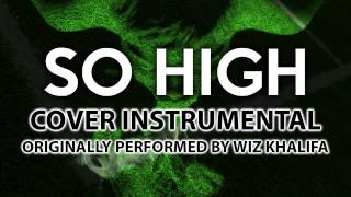 So High (Cover Instrumental) [In the Style of Wiz Khalifa ft. Ghost Loft]