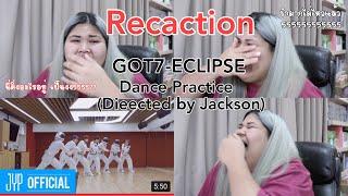 Reaction GOT7-ECLIPSE Dance Practice (Directed by Jackson)ตลกมากนี่ติ่งไอดอลจริงๆใช่ไหม?🤣💚 PAE.G7