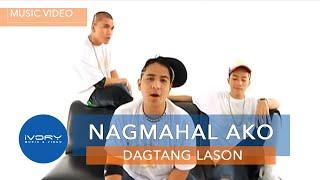 Dagtang Lason | Nagmahal Ako | Official Music Video