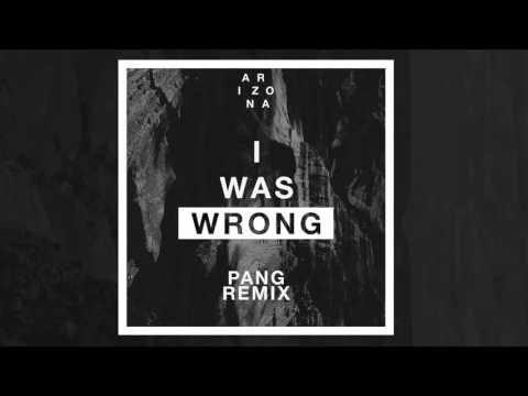 A R I Z O N A - I Was Wrong (Pang Remix)