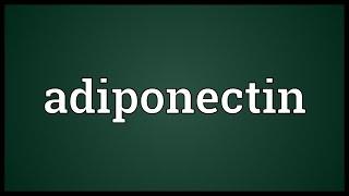 Adiponectin Meaning