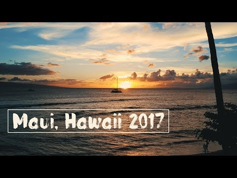 Vacation in Paradise - Maui, Hawaii 2017