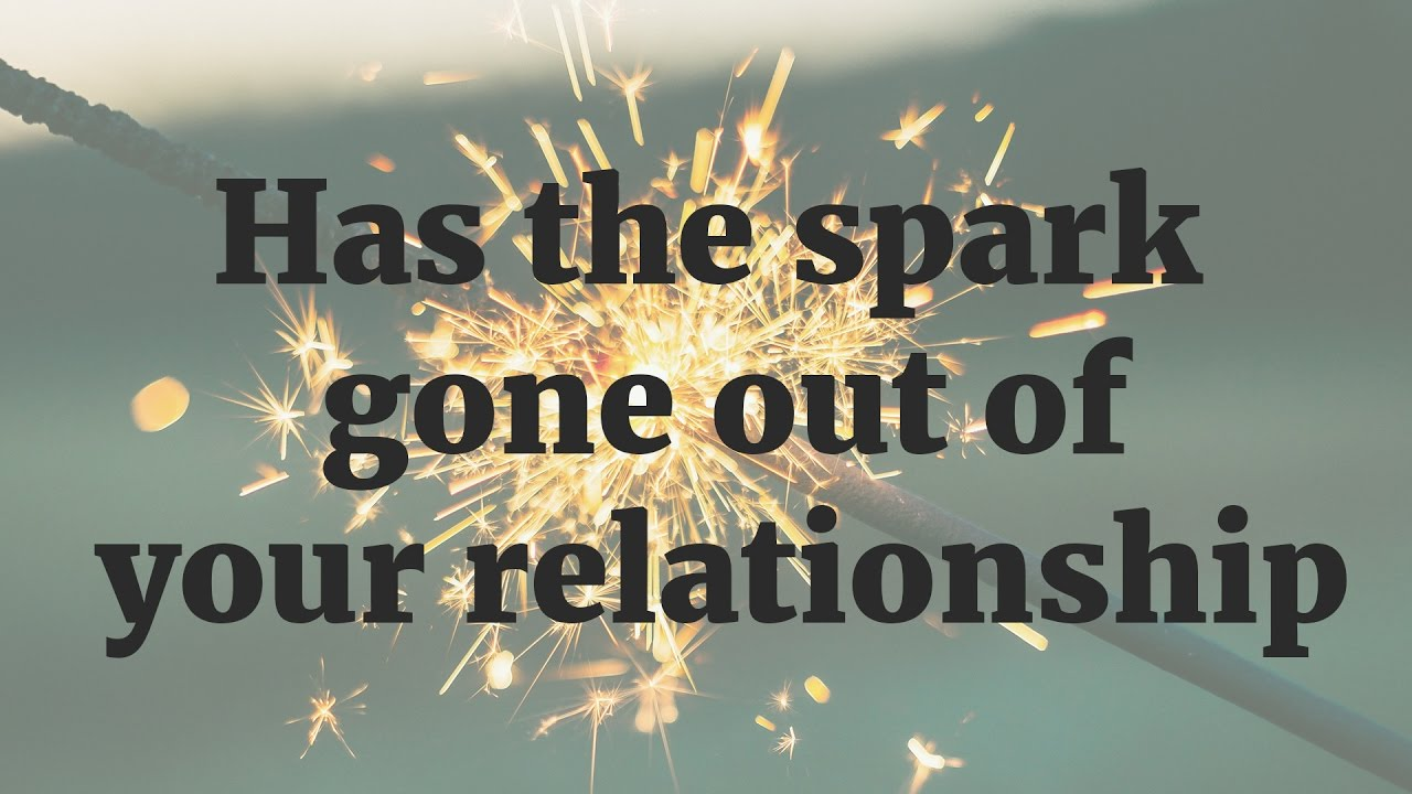 Has The Spark Gone Out Of Your Relationship Monday Minute 8