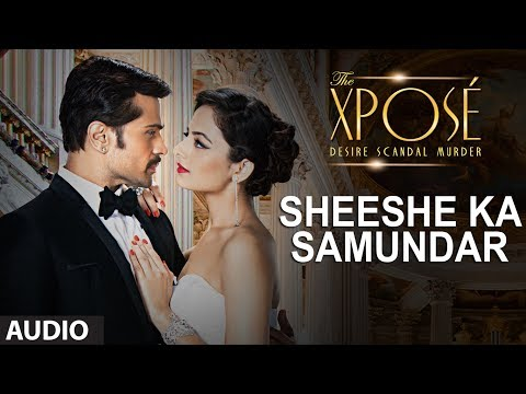 The Xposé: Sheeshe Ka Samundar  Full Audio Song  Ankit Tiwari  Himesh Reshammiya