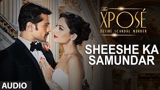 The Xposé: Sheeshe Ka Samundar | Full Audio Song | Ankit Tiwari | Himesh Reshammiya