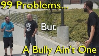 99 problems but a bully ain t one