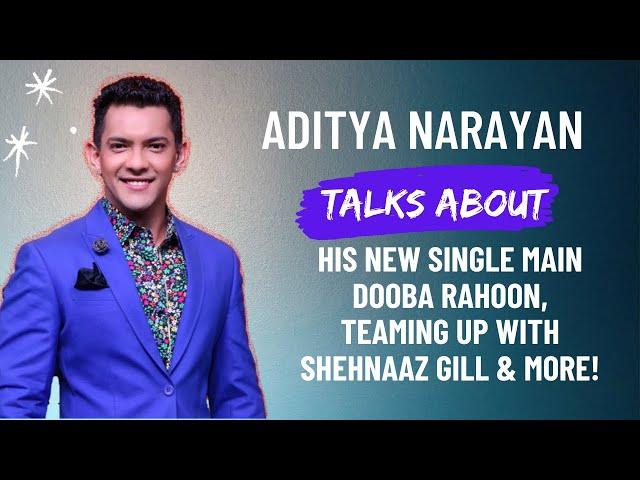 Aditya Narayan talks about his new single Main Dooba Rahoon and teaming up with Shehnaaz Gill