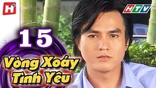 Vòng Xoáy Tình Yêu - Tập 15   Phim Tình Cảm Việt Nam 2017