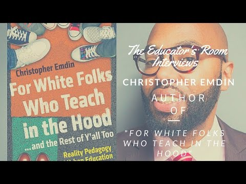"""For White Folks Who Teach in the Hood"" The Educator's Room Interviews Christopher Emdin"