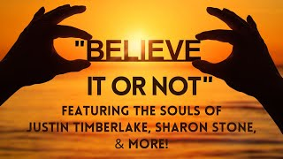 """Believe It or Not"" Featuring Souls of Justin Timberlake, Sharon Stone, & More. - Brenda Gervais"