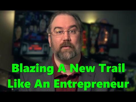 Blazing A New Trail Like An Entrepreneur