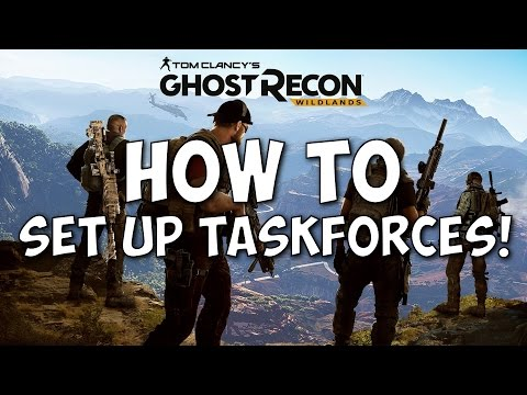 Tom Clancy's Ghost Recon Wildlands How to set up a Taskforce