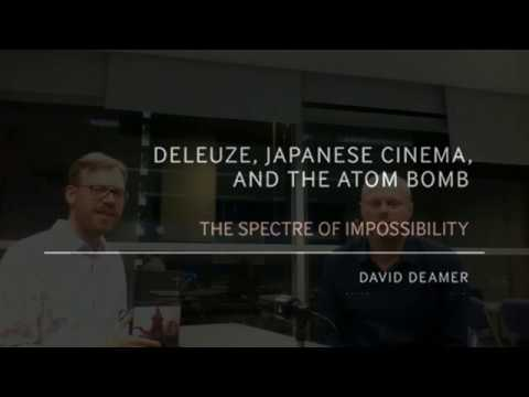 On 'Deleuze, Japanese Cinema and the Atom Bomb' David Deamer interviewed by David Martin-Jones