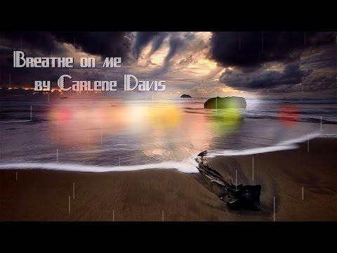 Breathe on me By Carlene Davis